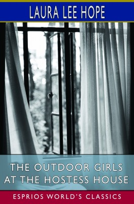 The Outdoor Girls at the Hostess House (Esprios Classics)