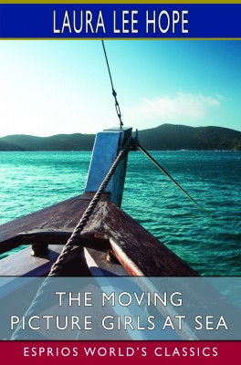 The Moving Picture Girls at Sea (Esprios Classics)