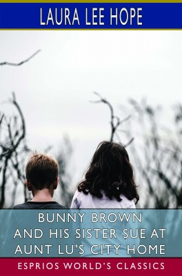 Bunny Brown and His Sister Sue at Aunt Lu's City Home (Esprios Classics)