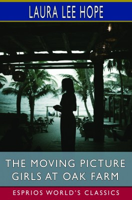 The Moving Picture Girls at Oak Farm (Esprios Classics)
