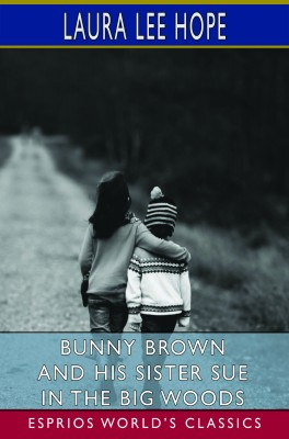Bunny Brown and His Sister Sue in the Big Woods (Esprios Classics)
