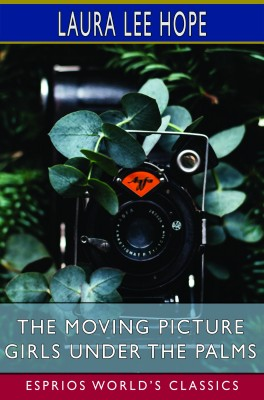 The Moving Picture Girls Under the Palms (Esprios Classics)