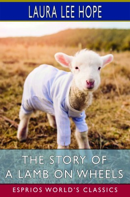 The Story of a Lamb on Wheels (Esprios Classics)