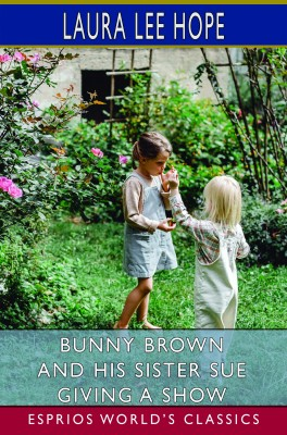 Bunny Brown and his Sister Sue Giving a Show (Esprios Classics)