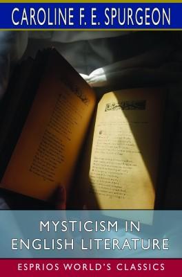 Mysticism in English Literature (Esprios Classics)