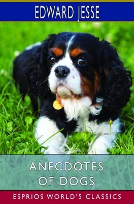 Anecdotes of Dogs (Esprios Classics)