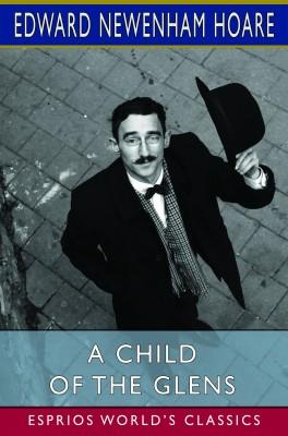 A Child of the Glens (Esprios Classics)