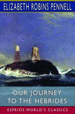 Our Journey to the Hebrides (Esprios Classics)