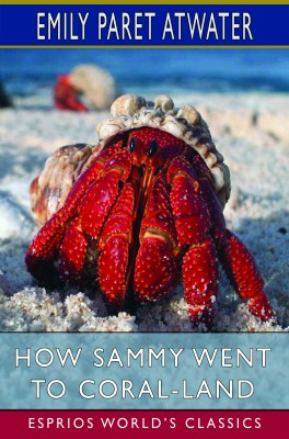 How Sammy Went to Coral-Land (Esprios Classics)