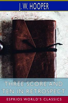Three Score and Ten in Retrospect (Esprios Classics)