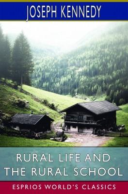 Rural Life and the Rural School (Esprios Classics)