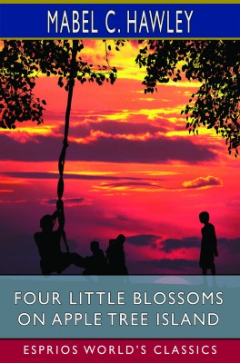 Four Little Blossoms on Apple Tree Island (Esprios Classics)