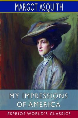 My Impressions of America (Esprios Classics)