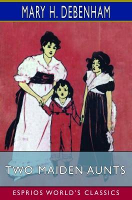 Two Maiden Aunts (Esprios Classics)