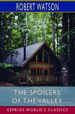 The Spoilers of the Valley (Esprios Classics)
