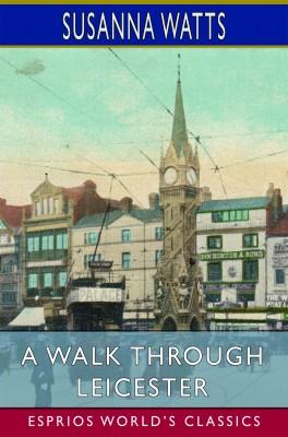 A Walk Through Leicester (Esprios Classics)