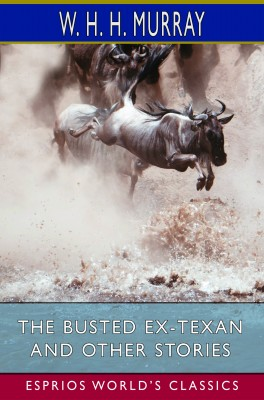 The Busted Ex-Texan and Other Stories (Esprios Classics)