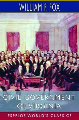 Civil Government of Virginia (Esprios Classics)