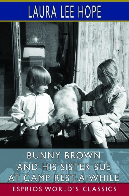 Bunny Brown and His Sister Sue at Camp Rest-A-While (Esprios Classics)