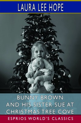 Bunny Brown and His Sister Sue at Christmas Tree Cove (Esprios Classics)