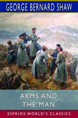Arms and the Man (Esprios Classics)