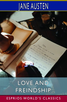 Love and Freindship (Esprios Classics)