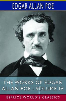 The Works of Edgar Allan Poe - Volume IV (Esprios Classics)