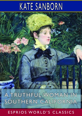 A Truthful Woman in Southern California (Esprios Classics)
