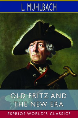 Old Fritz and the New Era (Esprios Classics)