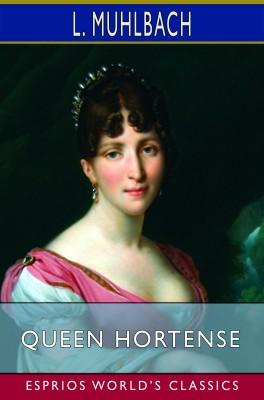 Queen Hortense (Esprios Classics)