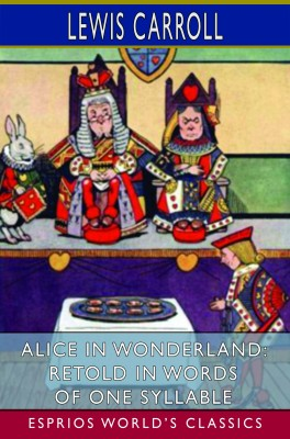 Alice in Wonderland: Retold in Words of One Syllable (Esprios Classics)