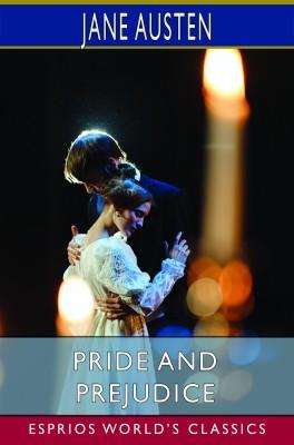 Pride and Prejudice (Esprios Classics)