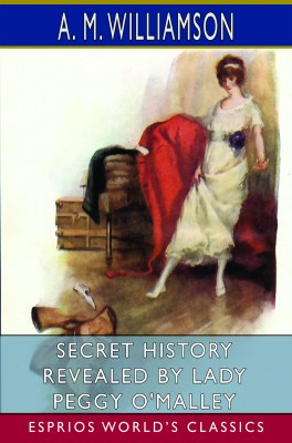 Secret History Revealed by Lady Peggy O'Malley (Esprios Classics)