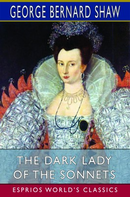 The Dark Lady of the Sonnets (Esprios Classics)