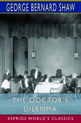The Doctor's Dilemma (Esprios Classics)