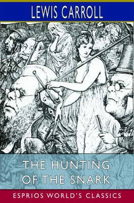 The Hunting of the Snark (Esprios Classics)