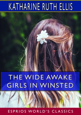 The Wide Awake Girls in Winsted (Esprios Classics)