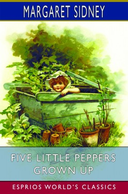 Five Little Peppers Grown Up (Esprios Classics)