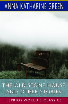 The Old Stone House and Other Stories (Esprios Classics)