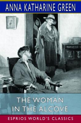 The Woman in the Alcove (Esprios Classics)