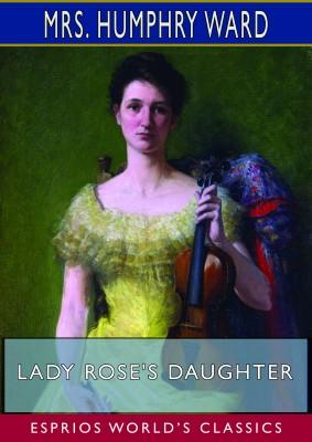 Lady Rose's Daughter (Esprios Classics)
