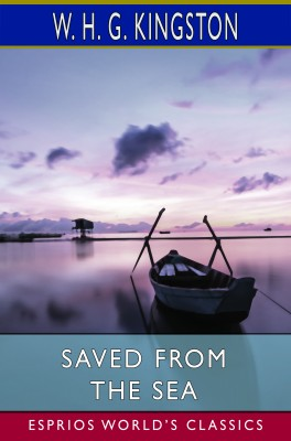 Saved from the Sea (Esprios Classics)