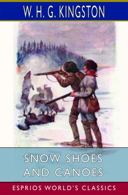 Snow Shoes and Canoes (Esprios Classics)