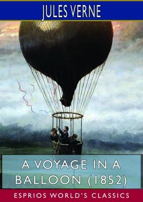 A Voyage in a Balloon (1852) (Esprios Classics)