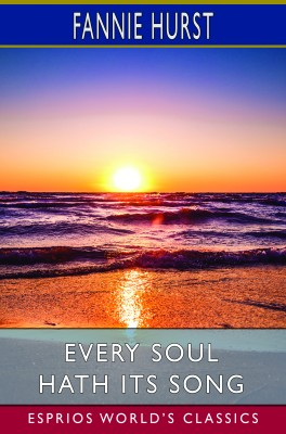 Every Soul Hath its Song (Esprios Classics)