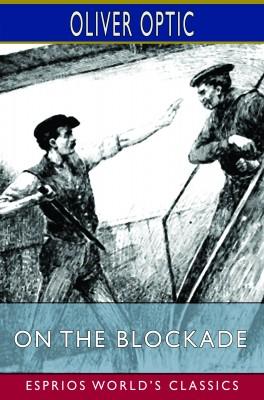 On the Blockade (Esprios Classics)