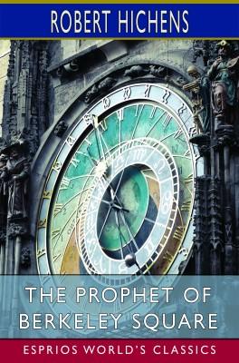 The Prophet of Berkeley Square (Esprios Classics)