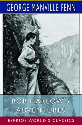 Rob Harlow's Adventures (Esprios Classics)