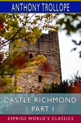 Castle Richmond - Part I (Esprios Classics)