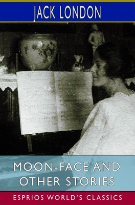 Moon-Face and Other Stories (Esprios Classics)